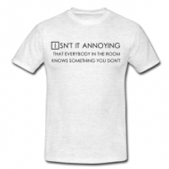 Isn't it annoying... t-shirt
