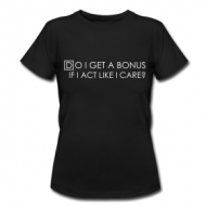 Do I Get A Bonus (dames lang shirt) t-shirt