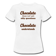 Chocolate understands! shirt