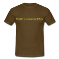 Don't confuse me with facts  shirt
