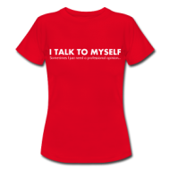 I talk to myself (dames) t-shirt