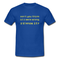 Dont you think I'd know it? t-shirt