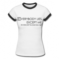 Everybody Lies, right? (dames) t-shirt