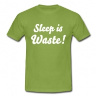 Sleep is waste! t-shirt