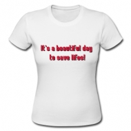 It's a beautiful day to save lifes! shirt