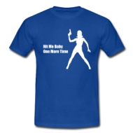 Hit me baby! One more time... t-shirt