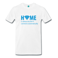Home is where the wi-fi... t-shirt