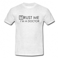 Trust me, I'm a doctor! t-shirt