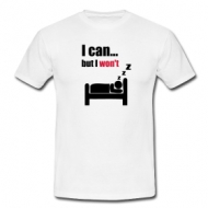 I can... but I wont t-shirt