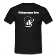 I wish you where beer shirt