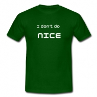 I dont do nice! t-shirt