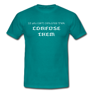 If you can't convince them, confuse them shirt