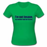 I'm not insane (dames) shirt