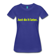 Just do it later. (dames) t-shirt