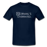 Normal's overrated! t-shirt