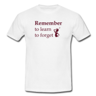 Remember, learn to forget t-shirt