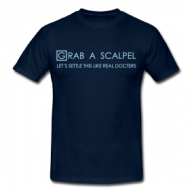 Grab a scalpel! shirt