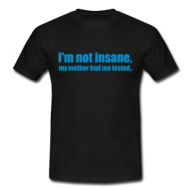I'm not insane (heren) shirt