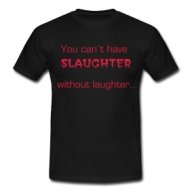 You can't have slaughter without laughter t-shirt