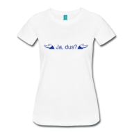 Ja, dus? (dames) shirt