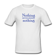 Suits: Nothing never means nothing shirt