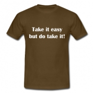 Take it easy! t-shirt